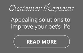 Customer Reviews | Appealing solutions to improve your pet's life | Read more